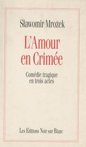 Slawomir Mrozek - L'Amour en Crimée - Comédie tragique en trois actes.