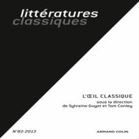Sylvaine Guyot et Tom Conley - Littératures classiques N° 82-2013 : L'oeil classique.