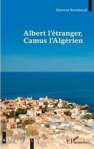 Slemnia Bendaoud - Albert l'étranger, Camus l'Algérien.