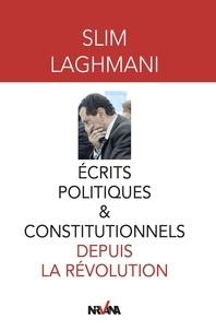 Slim Laghmani - Ecrits politiques et constitutionnels depuis la révolution.