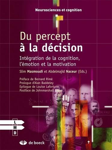 Slim Masmoudi et Abdelmajid Naceur - Du percept à la décision - Intégration de la cognition, l'émotion et la motivation.
