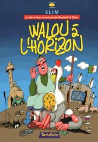 Slim - Walou à l'horizon - La dernière aventure de Bouzid et Zina.