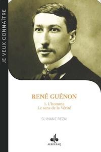 Slimane Rezki - René Guénon - Tome 1, L'homme : Le sens de la Vérité.
