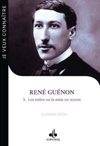 Slimane Rezki - René Guénon - Tome 3, Les suites ou la mise en oeuvre. Le passeur (1886-1951).