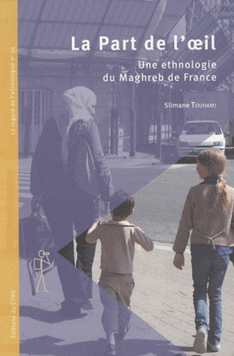 Slimane Touhami - La Part de l'oeil - Une éthnologie du Maghreb de France.