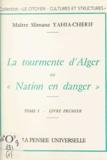 Slimane Yahia-Cherif - La tourmente d'Alger (1) - Ou Nation en danger.