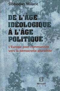 Slobodan Milacic - De l'âge idéologique à l'âge politique - L'Europe post-communiste vers la démocratie pluraliste (1989-2009).