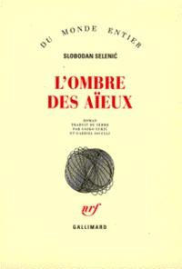 Slobodan Selenic - L'ombre des aïeux.