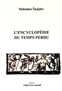 Slobodan Snajder - L'encyclopédie du temps perdu.