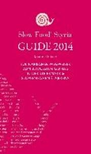Slow Food Styria Guide 2014 - Kulinarischer Wegweiser zum bewussten Genuss in der Steiermark.