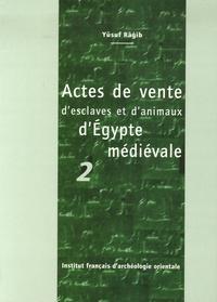 Yusuf Ragib - Annales islamologiques N° 28 : Actes de vente d'esclaves et d'animaux d'Egypte médiévale - Tome 2.