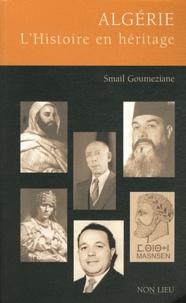 Smaïl Goumeziane - Algérie - L'histoire en héritage.