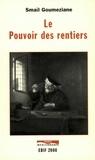 Smaïl Goumeziane - Le pouvoir des rentiers - Essai sur l'histoire de la rente et des rentiers des origines à nos jours.