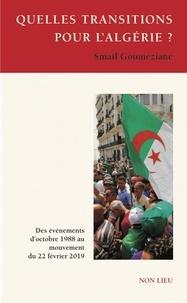 Smaïl Goumeziane - Quelles transitions pour l'Algérie ? - Des événements d'octobre 1988 au mouvement du 22 février 2019.