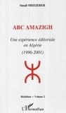 Smaïl Madjeber - Abc amazigh - une experience editoriale en algerie (1996-2001) - volume 2.