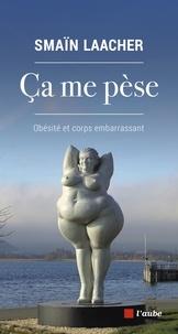 Smaïn Laacher - Ça me pèse - Obésité et corps embarrassant.