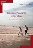 Smaïn Laacher - Ce qu'immigrer veut dire - Idées reçues sur l'immigration.