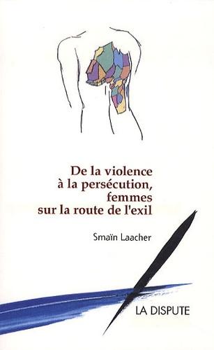 Smaïn Laacher - De la violence à la persécution, femmes sur la route de l'exil.