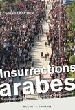 Smaïn Laacher - Insurrections arabes - Utopie révolutionnaire et impensé démocratique.