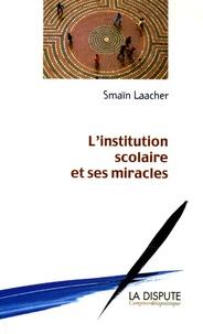 Smaïn Laacher - L'institution scolaire et ses miracles.