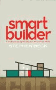 smart builder - A God-centred Spirituality in a Me-centred World.