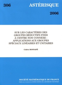 Cédric Bonnafé - Astérisque N° 306/2006 : Sur les caractères des groupes réductifs finis à centre non connexe : applications aux groupes spéciaux linéaires et unitaires.