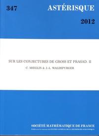 Colette Moeglin et Jean-Loup Waldspurger - Astérisque N° 347/2012 : Sur les conjectures de Gross et Prasad - Volume 2.