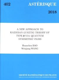 Huanchen Bao et Weiqiang Wang - Astérisque N° 402/2018 : A New Approach to Kazhdan-Lusztig Theory of Type B via Quantum Symmetric Pairs.