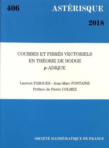 Astérisque N° 406/2018 Courbes et fibrés vectoriels en théorie de Hodge p-adique