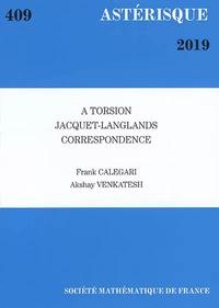 Frank Calegari et Akshay Venkatesh - Astérisque N° 409/2019 : A Torsion Jacquet-Langlands Correspondence.