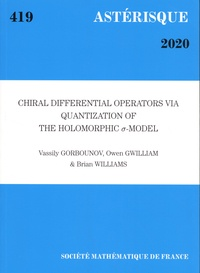 Vassily Gorbounov et Owen Gwilliam - Astérisque N° 419/2020 : Chiral differential operators via quantization of the holomorphic σ-model.