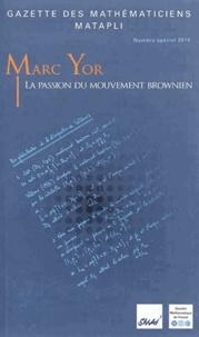 Marc Yor - Gazette des Mathématiciens N° spécial 2015 : La passion du mouvement.