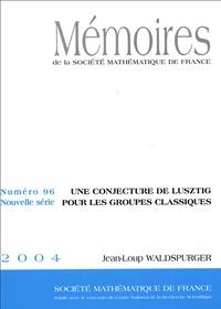 Jean-Loup Waldspurger - Mémoires de la SMF N° 96, 2004 : Une conjoncture de Lusztig pour les groupes classiques.