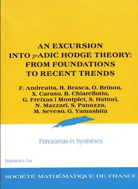 Fabrizio Andreatta et Riccardo Brasca - Panoramas et synthèses N° 54 : An excursion into p-adic Hodge theory: from foundations to recent trends.