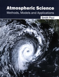 Atmospheric Science- Methods, Models and Applications - Smith Paul |