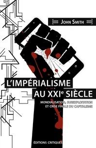 Smith/rivallan - L'impérialisme au XXIe siecle - Mondialisation, sur-exploitation et crise finale du capitalisme.