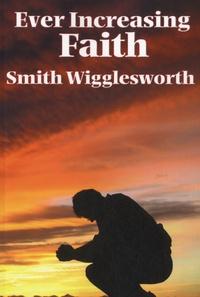 Smith Wigglesworth - Ever Increasing Faith.