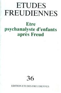 Conrad Stein - Etudes freudiennes N° 36 : Etre psychanalyste d'enfant après Freud.