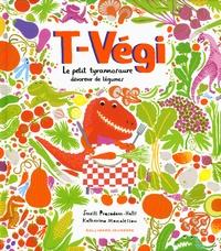 Smriti Prasadam-Halls et Katherina Manolessou - T-Végi - Le petit tyronnosaure dévoreur de légumes.