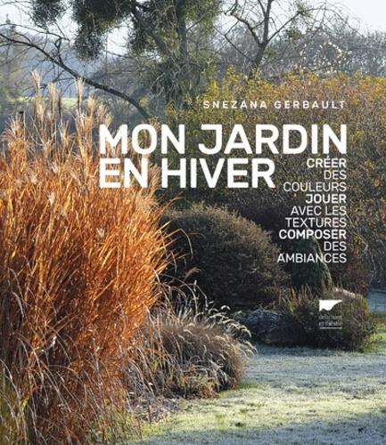Snezana Gerbault - Mon jardin en hiver - Créer des couleurs, jouer avec les textures, composer des ambiances.