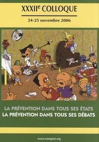 SNMPMI - La prévention dans tous ses états, la prévention dans tous ses débats - 32e colloque, 24-25 novembre 2006.