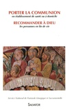 SNPLS - Porter la communion en établissement de santé ou à domicile ; Recommander à Dieu les personnes en fin de vie.