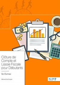 Clôture de Compte et Liasse Fiscale pour Débutants- Manuel technique - So Dumas |