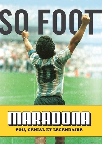So Foot - Maradona - Fou, génial et légendaire.