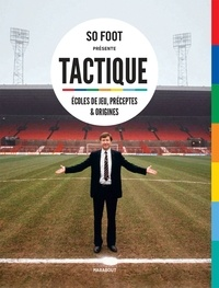 So Foot - Tactique - Ecoles de jeu, préceptes et origines.
