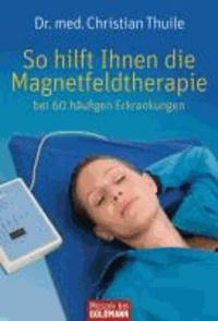 So hilft Ihnen die Magnetfeldtherapie - bei 60 häufigen Erkrankungen.