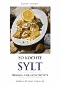 So kochte Sylt - Original friesische Rezepte.