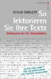 So lektorieren Sie Ihre Texte - Texte überarbeiten: Schritt für Schritt von der Erstfassung zum fertigen Manuskript.