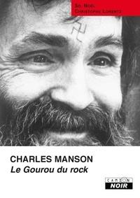So. Noël et Christophe Lorentz - Charles Manson - Le gourou du rock.