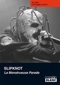 So. Noël et Christophe Lorentz - Slipknot - La monstrueuse parade.